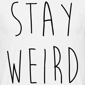Stay Weird Funny Quote T-Shirts - Männer T-Shirt