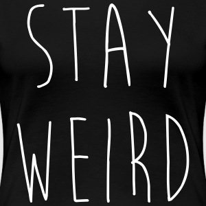 Stay Weird Funny Quote T-shirts - Premium-T-shirt dam
