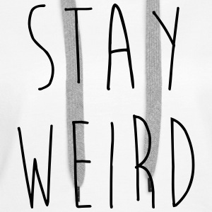 Stay Weird Funny Quote Pullover & Hoodies - Frauen Premium Hoodie