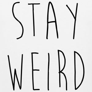 Stay Weird Funny Quote Tank Tops - Men's Premium Tank Top