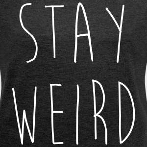 Stay Weird Funny Quote T-Shirts - Women's T-shirt with rolled up sleeves