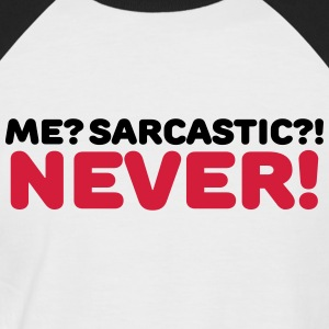 Me? Sarcastic?! Never! T-Shirts - Men's Baseball T-Shirt