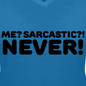 Me? Sarcastic?! Never! T-Shirts - Women's V-Neck T-Shirt