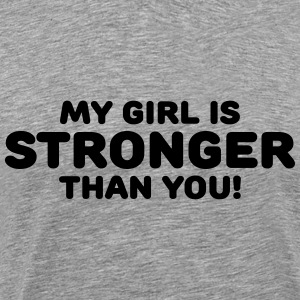 My girl is stronger than you! T-Shirts - Männer Premium T-Shirt