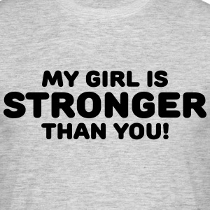My girl is stronger than you! T-shirts - Mannen T-shirt