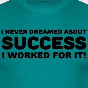 I never dreamed about success T-shirts - T-shirt herr