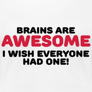 Brains are awesome T-shirts - Dame premium T-shirt