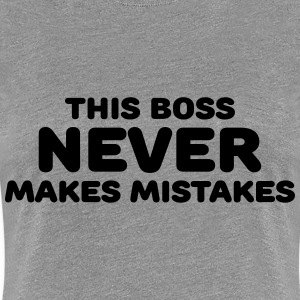 This boss never makes mistakes T-Shirts - Frauen Premium T-Shirt