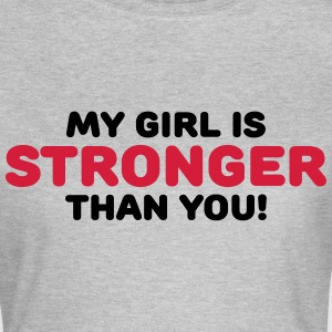 My girl is stronger than you! T-Shirts - Frauen T-Shirt