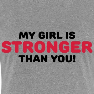 My girl is stronger than you! T-Shirts - Women's Premium T-Shirt