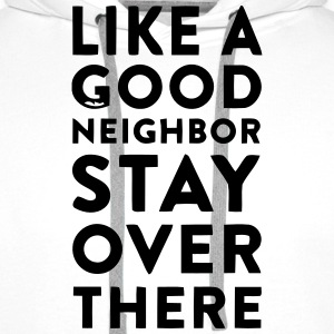 HOWEVER A GOOD NEIGHBOR - STAY ON YOUR PAGE Hoodies & Sweatshirts - Men's Premium Hoodie