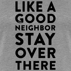 HOWEVER A GOOD NEIGHBOR - STAY ON YOUR PAGE T-Shirts - Women's Premium T-Shirt
