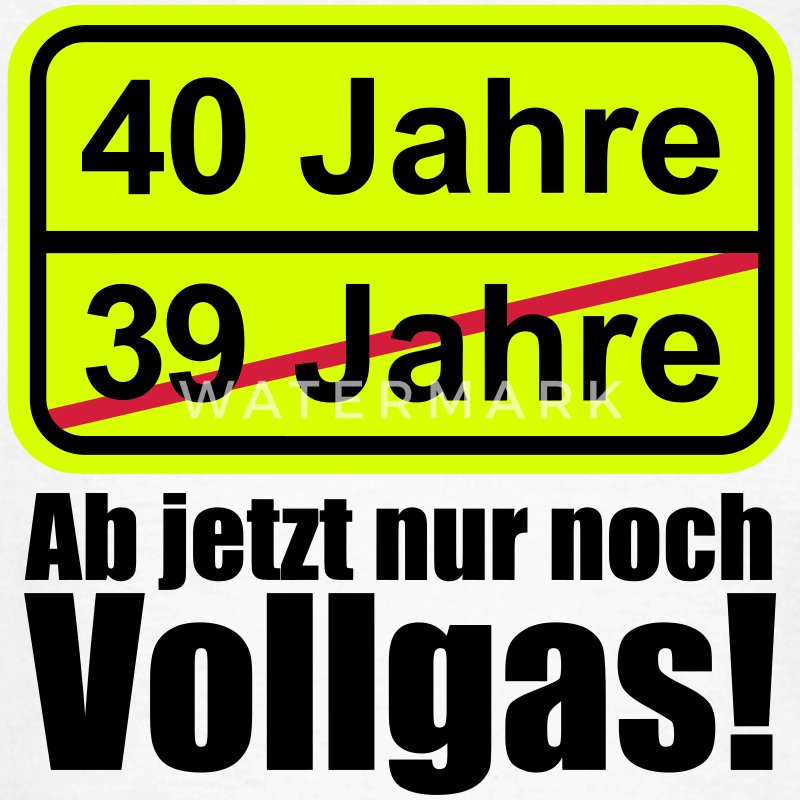40 jahre lustiges schild 40 geburtstag t shirt spreadshirt. Black Bedroom Furniture Sets. Home Design Ideas