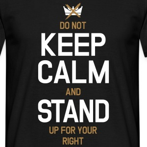 Do Not Keep Calm And Stand Up For Your Right T-Shirts - Männer T-Shirt