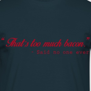 Too much bacon - T-shirt Homme