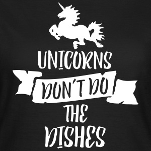 Unicorns Don't Do The Dishes T-Shirts - Frauen T-Shirt