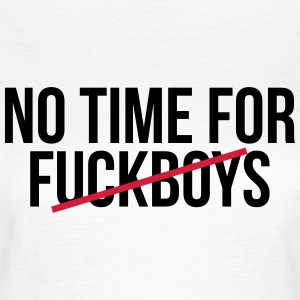No time for fuckboys T-shirts - T-shirt dam