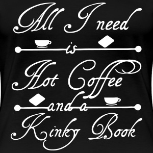 Hot Coffee & Kinky Book T-Shirts - Frauen Premium T-Shirt