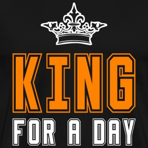 King for a day T-shirts - Mannen Premium T-shirt