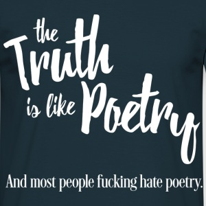 The truth is like poetry - T-shirt Homme
