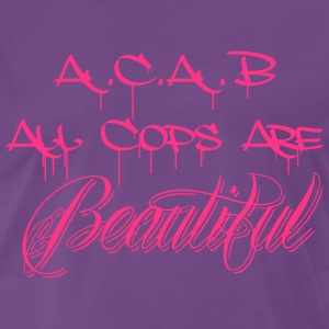 ACAB All Cops are Beautiful T-Shirts - Männer Premium T-Shirt