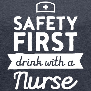 Safety First - Drink With A Nurse T-Shirts - Women's T-shirt with rolled up sleeves
