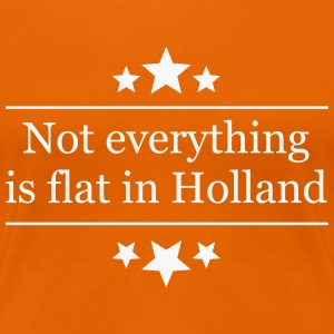 Not everything in Holland T-shirts - Vrouwen Premium T-shirt
