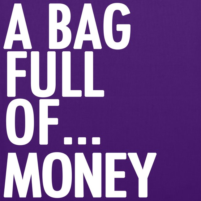 A Bag Full Of... MONEY (White Font)