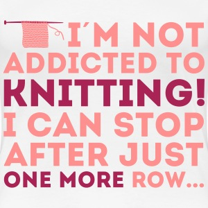 I'm not addicted to knitting! I can stop T-shirts - Premium-T-shirt dam