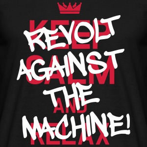 Revolt Against The Machine (Don't Keep Calm) T-Shirts - Männer T-Shirt