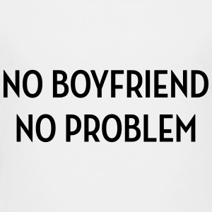 No Boyfriend No Problem / Love / Sexy / Humor Shirts - Teenage Premium T-Shirt
