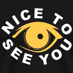 Nice to see you T-shirts - Mannen Premium T-shirt