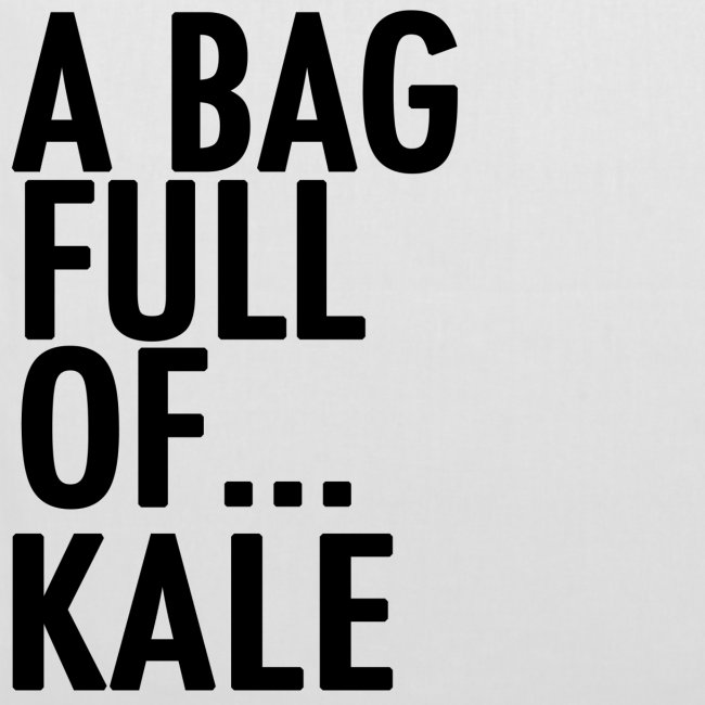 A Bag Full Of... Kale (Black Font)