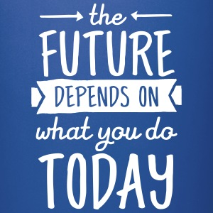 The Future Depends On What You Do Today Mugs & Drinkware - Full Colour Mug