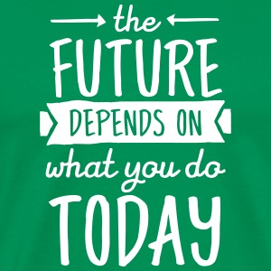 The Future Depends On What You Do Today Tee shirts - T-shirt Premium Homme