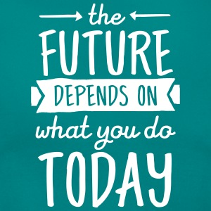 The Future Depends On What You Do Today Camisetas - Camiseta mujer
