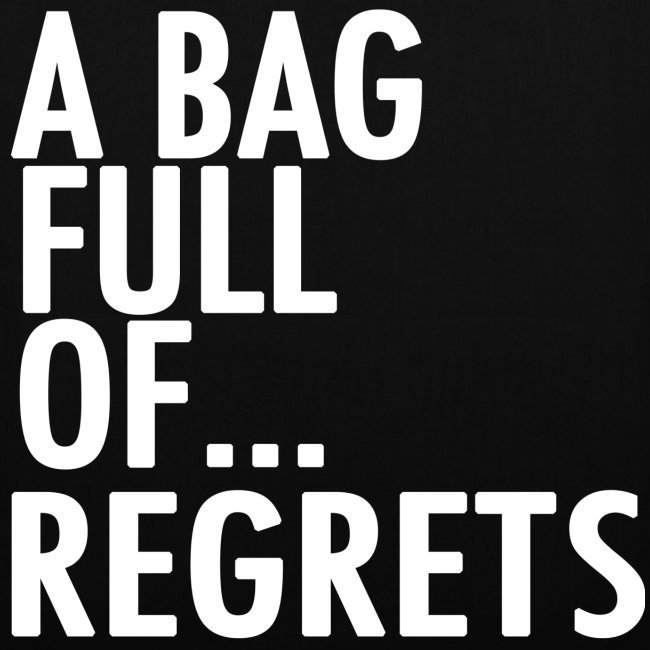 A Bag Full Of... REGRETS (White Font)