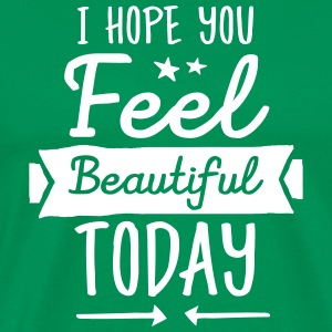 I Hope You Feel Beautiful Today T-Shirts - Männer Premium T-Shirt