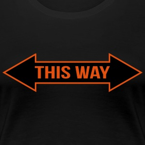 This Way T-Shirts - Frauen Premium T-Shirt
