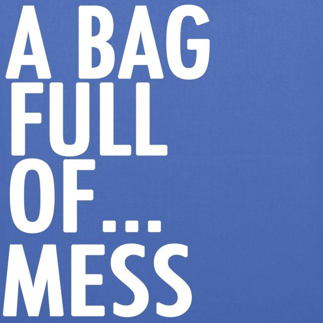 A Bag Full Of... MESS (White Font)
