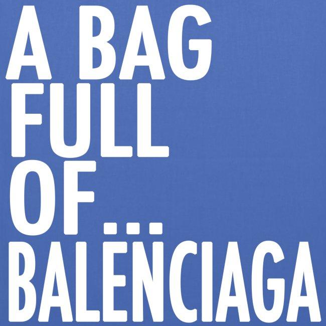 A Bag Full Of... BALENCIAGA (White Font)