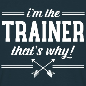 I\'m The Trainer - That\'s Why! T-shirts - Mannen T-shirt