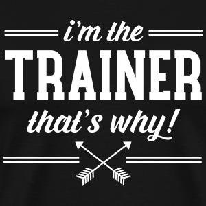 I\'m The Trainer - That\'s Why! T-shirts - Premium-T-shirt herr