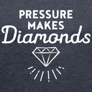 Pressure Makes Diamonds T-Shirts - Women's T-shirt with rolled up sleeves