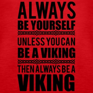 Always be yourself. Unless you can be a viking Tops - Vrouwen Premium tank top