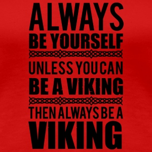 Always be yourself. Unless you can be a viking T-Shirts - Women's Premium T-Shirt