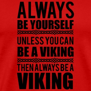 Always be yourself. Unless you can be a viking T-skjorter - Premium T-skjorte for menn