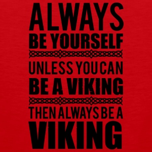 Always be yourself. Unless you can be a viking Tank topy - Tank top męski Premium