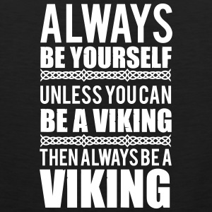Always be yourself. Unless you can be a viking Tank Tops - Men's Premium Tank Top