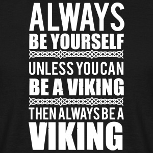 Always be yourself. Unless you can be a viking T-Shirts - Männer T-Shirt